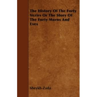 The History Of The Forty Vezirs Or The Story Of The Forty Morns And Eves by SheykhZada