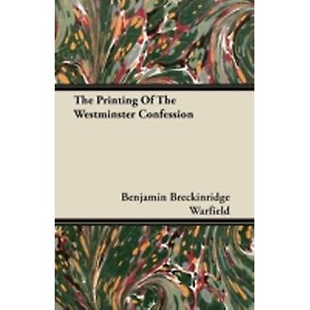 The Printing Of The Westminster Confession by Warfield & Benjamin Breckinridge