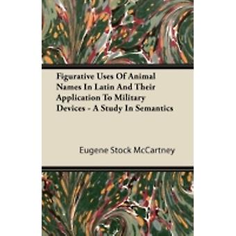 Figurative Uses of Animal Names in Latin and Their Application to Military Devices  A Study in Semantics by McCartney & Eugene Stock