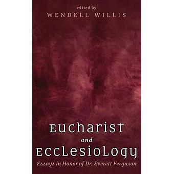Eucharist and Ecclesiology by Willis & Wendell
