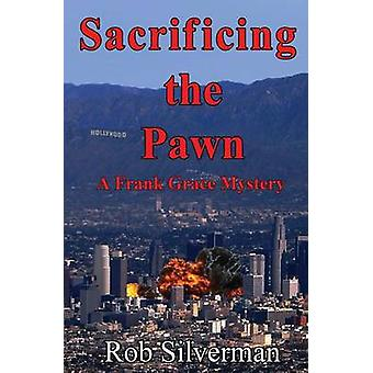 Sacrificing the Pawn A Frank Grace Mystery by Silverman & Rob