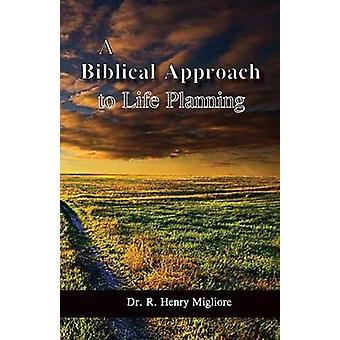 A Biblical Approach to Life Planning by Migliore & Dr. R. Henry