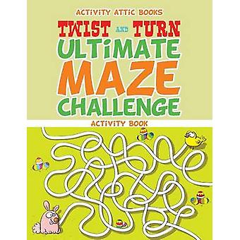 Twist and Turn Ultimate Maze Challenge Activity Book by Activity Attic Books