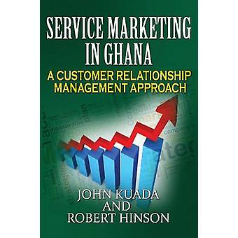 Service Marketing in Ghana A Customer Relationship Management Approach by Kuada & John