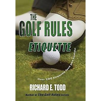 The Golf Rules Etiquette Enhance Your Golf Etiquette by Watching Others Mistakes by Todd & Richard E
