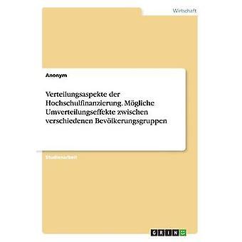 Verteilungsaspekte der Hochschulfinanzierung. Mgliche Umverteilungseffekte zwischen verschiedenen Bevlkerungsgruppen by Anonym