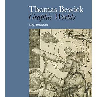 Thomas Bewick - Graphic Worlds by Nigel Tattersfield - 9780714126913 B