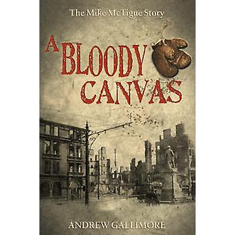 A Bloody Canvas The Mike McTigue Story by Gallimore & Andrew