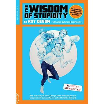 The Wisdom Of Stupidity by Priestley & Bob