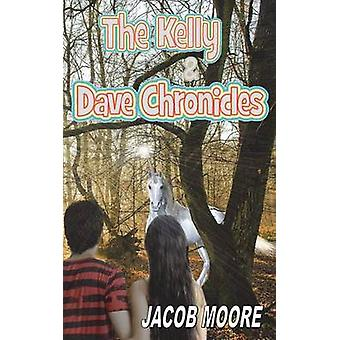 The Kelly  Dave Chronicles Volume One by Moore & Jacob