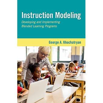 Instruction Modeling Entwicklung und Implementierung von Blended Learning Programs von George A Khachatryan