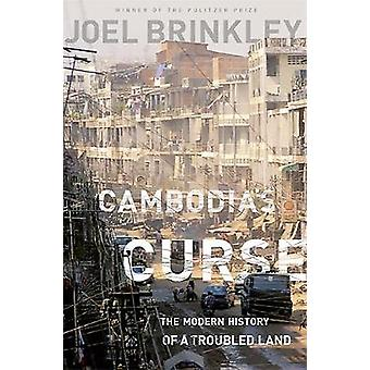 Cambodias Curse  The Modern History of a Troubled Land by Joel Brinkley