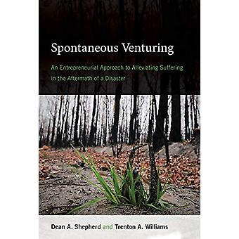 Spontaneous Venturing - An Entrepreneurial Approach to Alleviating Suf