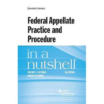 Federal Appellate Practice and Procedure in a Nutshell by Gregory Cas