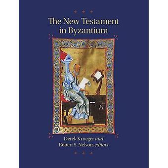 The New Testament in Byzantium by Derek Krueger - Robert S. Nelson -