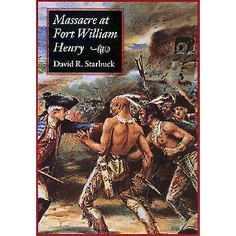 Massacre at Fort William Henry by David Starbuck - 9781584651666 Book