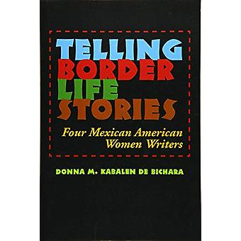 Telling Border Life Stories - Four Mexican American Women Writers by D