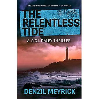 The Relentless Tide - A D.C.I. Daley Thriller by Denzil Meyrick - 9781