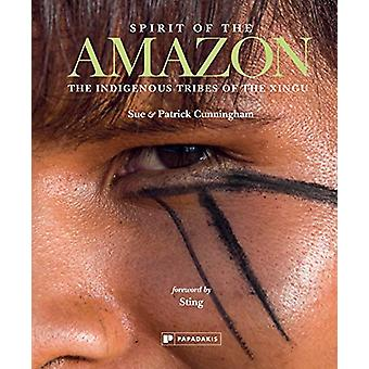 Spirit of the Amazon - The Indigenous Tribes of the Xingu by Sue Cunni