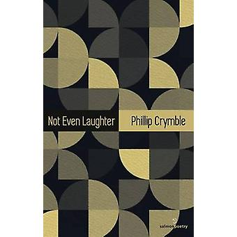 Not Even Laughter by Phillip Crymble - 9781910669020 Book