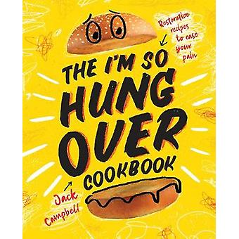 The I'm So Hungover Cookbook - Restorative recipes to ease your pain b