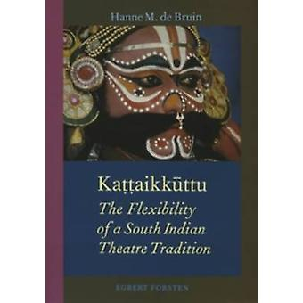 Kattaikuttu - The Flexibility of a South Indian Theatre Tradition by H