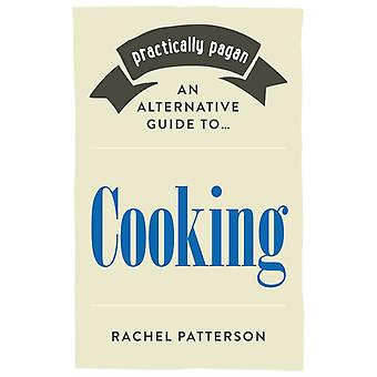 Practically Pagan  An Alternative Guide to Cooking by Rachel Patterson