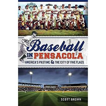 Baseball in Pensacola - - America's Pastime & the City of Five Flags by