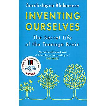 Inventing Ourselves - The Secret Life of the Teenage Brain by Sarah-Ja