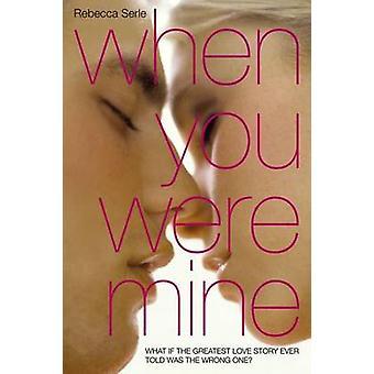 When You Were Mine by Rebecca Serle - 9781442433144 Book