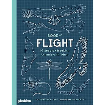 Book of Flight - 10 Record-Breaking Animals with Wings by Gabrielle Ba