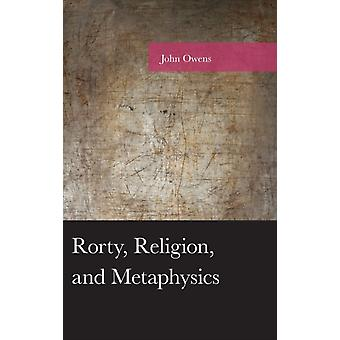 Rorty Religion and Metaphysics by John Owens