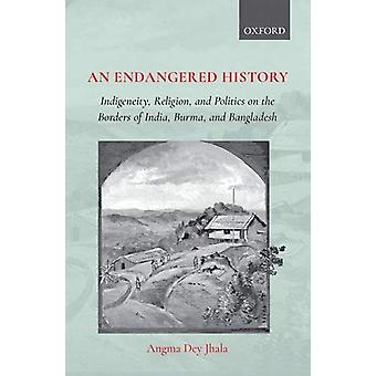 An Endangered History - Indigeneity - Religion - and Politics on the B