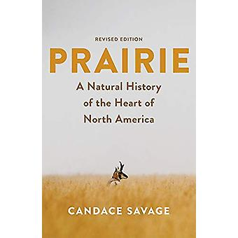 Prairie - A Natural History of the Heart of North America - 9781771645