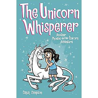 The Unicorn Whisperer (Phoebe and Her Unicorn Series Book 10) - Anothe