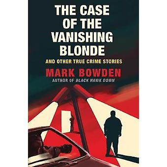 The Case of the Vanishing Blonde by Mark Bowden - 9781611854589 Book