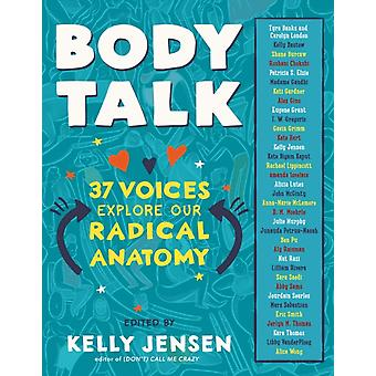 Body Talk  37 Voices Explore Our Radical Anatomy by Kelly Jensen