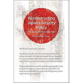 Reconstructing Japans Security by Singh & Bhubhindar