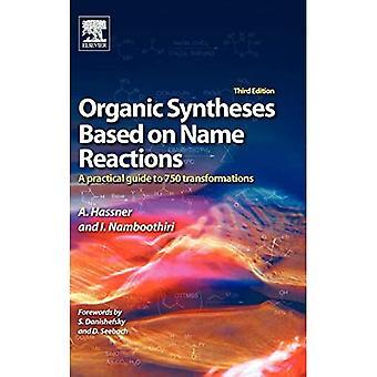 Organische Synthesen basierend auf Namensreaktionen: Ein praktischer Leitfaden für 700 Transformationen