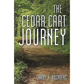 The Cedar Cart Journey by Grady J Bosheers - 9781489704443 Book