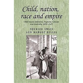 Child Nation Race and Empire by Margot HillelShurlee Swain