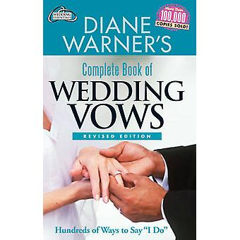 Diane Warners Complete Book of Wedding Vows  Hundreds of Ways to Say I Do  Revised Edition by Diane Warner