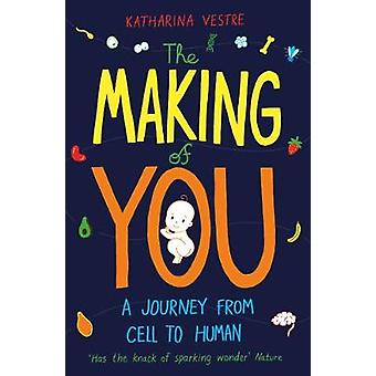 The Making of You A Journey from Cell to Human
