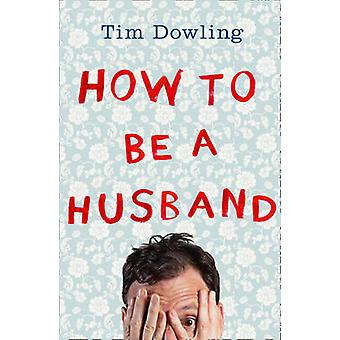 How to Be a Husband by Tim Dowling - 9780007527687 Book