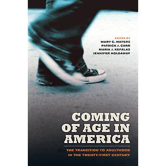 Coming of Age in America - The Transition to Adulthood in the Twenty-F