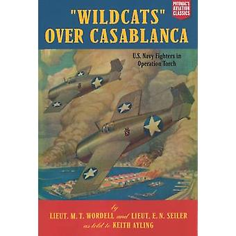 Wildcats Over Casablanca - U.S. Navy Fighters in Operation Torch by Ru