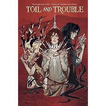 Toil & Trouble by Kelly Matthews - Nichole Matthews - Mairghread Scot