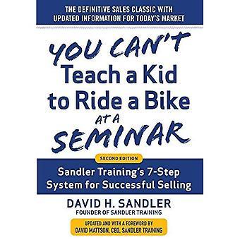 Du kan inte lära barn att cykla på ett seminarium, 2nd Edition: Sandler Training's 7-steg System för framgångsrika...