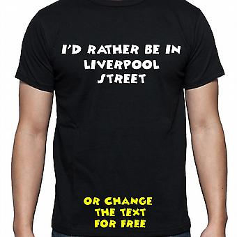 I'd Rather Be In Liverpool street Black Hand Printed T shirt