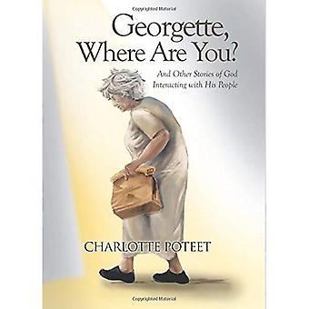 Georgette, où êtes-vous?: et autres histoires de Dieu avec son peuple